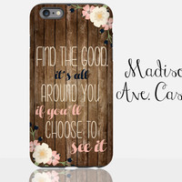 Find The Good It's All Around You Quote Flower Wood Vintage Hipster Gift Birthday iPhone 5c 5s 6s Plus Samsung Galaxy S6 S4 Edge Tough Case