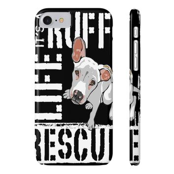 It's a Ruff Life Phone Case