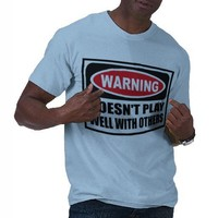 Warning DOESN'T PLAY WELL WITH OTHERS Men's T-Shir Shirts from Zazzle.com