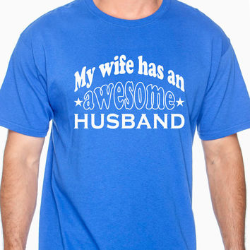 My wife has an awesome husband, gift for husband, t shirt for husband, t shirt for couple, wedding, anniversary, t shirt for man, birthday