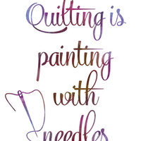 Gift for Quilters / Quilter Gift / Quilting is Painting With Needles Print / Up to 13x19 / Art Quilt Print / Quilting Wall Art