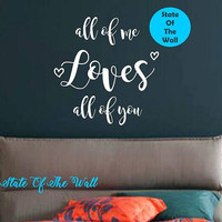 All of me loves all of you QUOTE Wall decal Vinyl Sticker Art Decor Bedroom Design Mural love