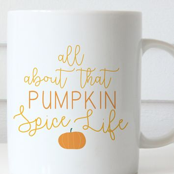All About That Pumpkin Spice Life Coffee Mug