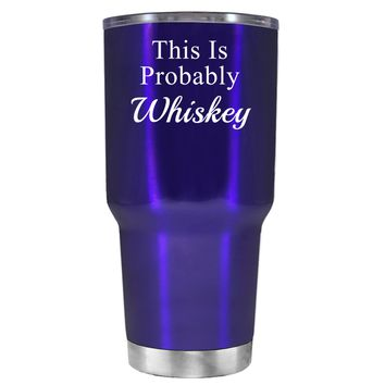 This is Probably Whiskey on Translucent Intense Blue 30 oz Tumbler Cup