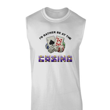 I'd Rather Be At The Casino Funny Muscle Shirt by TooLoud