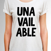 Unavailable shirt, Unavailable t shirt, Funny quote t shirts, instagram shirts, Tumblr shirts, fashion tops, Quote tops, Gift for Her