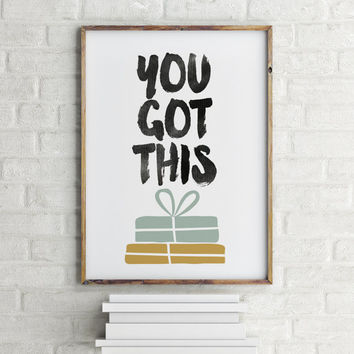 You Got This Print, Printable Wall Art Instant Download inspirational quotes poster Printable quote wall art print  Inspiring quote