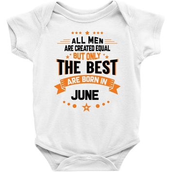 All Men Created Equal But The Best Born In June Baby Onesuit