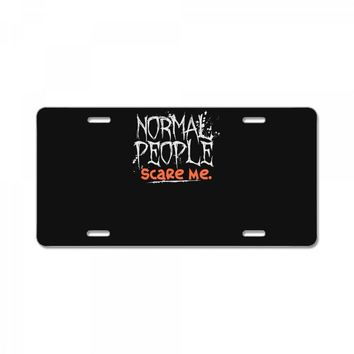 normal people scare me License Plate