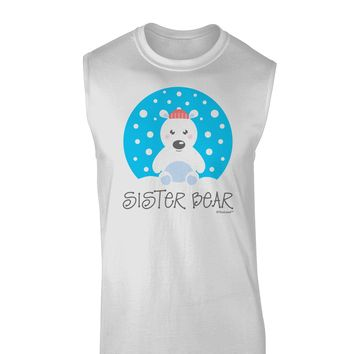 Matching Polar Bear Family - Sister Bear Muscle Shirt  by TooLoud