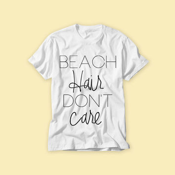 Free Shipping! Beach Hair Don't Care! Sorry not sorry! T-shirt