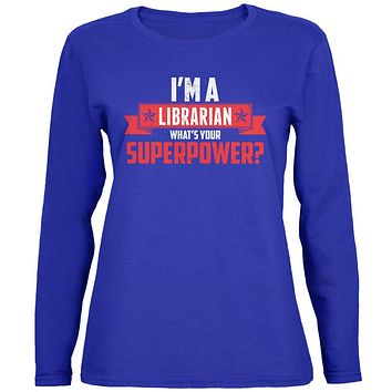 I'm A Librarian What's Your Superpower Womens Long Sleeve T Shirt