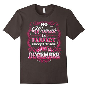 No Woman Is Perfect Except Those Born In December T-Shirt