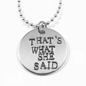 The Office Hand Stamped That's What She Said Aluminum Necklace