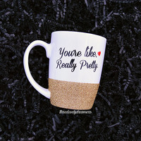 Personalized Coffee Cup - Glitter Dipped Coffee Mug -Personalized Coffee Mug- you're like really pretty mean girls mug.
