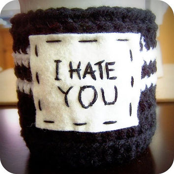 Mug Coffee Cozy Tea Cup Cozy funny I hate you black white  crochet handmade cover