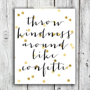 Throw Kindness Like Confetti Digital Download - Art - Canvas - Poster - Print - Home decor - Typography - wall art - framed  - gold glitter