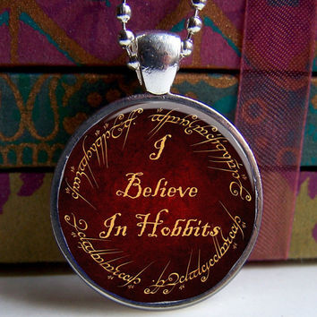 Lord Of The Rings Pendant I Believe In Hobbits by ShimmerCreek