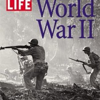 LIFE: World War II: History's Greatest Conflict in Pictures
