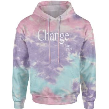 Change - Pac Quote 1992  Tie-Dye Adult Hoodie Sweatshirt