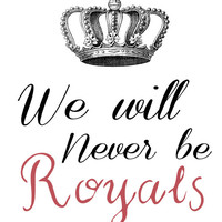 We Will Never Be Royals - Lorde Royals Lyrics Word Art, Printable Typography, Digital Graphics - INSTANT DOWNLOAD