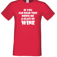 Wine shirt, Gift for her, If you can read this Bring me a Glass of Wine Tshirts, Bring me Wine Clothes Gifts, Funny shirt
