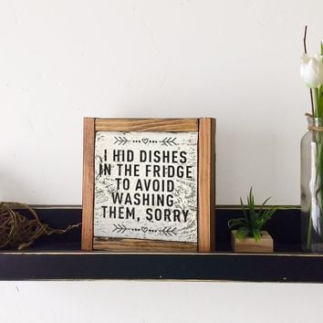 I Hid The Dishes In The Fridge - Decorative Box Frame Sign, 6x6