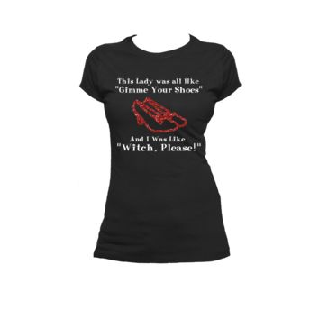Witch Please, Wizard of Oz humor Ladies or Mens T Shirt, Humor, Funny, Nerdy humor, Nerd Girl Tees, Geek Chic, T-Shirt