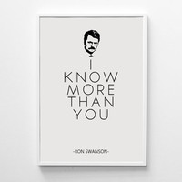 Ron Swanson, Parks And Recreation Quote ''I Know More Than You'' Funny Quote Movie Quotes Ron Swanson Quote Instant Download Prints