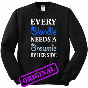 Every Blondie Needs A Brownie Best Friend for sweater black, sweatshirt black unisex adult