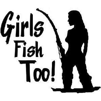 Girls Fish Too!  Vinyl Car/Laptop/Window/Wall Decal