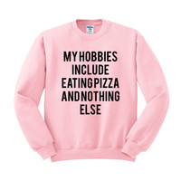 My Hobbies Include Eating Pizza Crewneck Sweatshirt