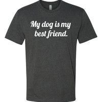 My Dog Is My Best Friend - Unisex T-Shirt