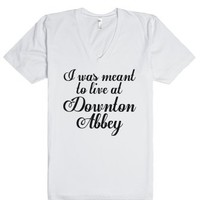 I Was Meant To Live At Downton Abbey-Unisex White T-Shirt