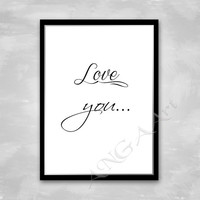 love you..., Love quote, Instant download,  Digital print, Home decor, Download, Wall art, Love wall art print, Love digital print