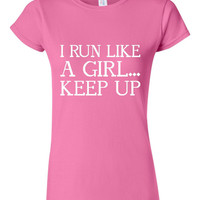 SALE ITEM!! I Run Like A Girl Keep UP T Shirt Girls Running Shirt Marathon Shirt Runners T Shirt