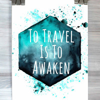 Travel Quote Poster To Travel Is To Awaken Print Typography Inspirational Quote Watercolor Wall Art Dorm Bedroom Apartment Home Decor
