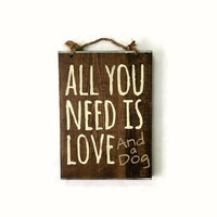 "All You Need is Love and a Dog Wood Sign 8"" x 10"""