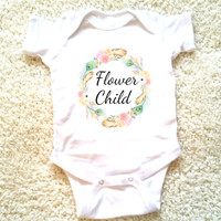 Flower child quote baby Onesuit for and baby girls, sizes newborn, 6 months, 12 months, and 18 months