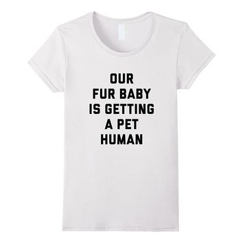 Our Fur Baby is Getting a Pet Human Pregnancy Reveal Shirt
