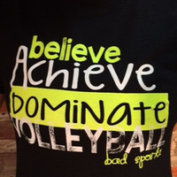 Believe Achieve Dominate Volleyball - Neon Yellow and White