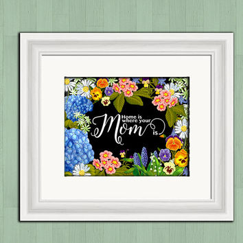 Printable art, Mother's day gift, home is where your Mom is, floral digital art print, instant download, 8x10 printable wall decor, diy art