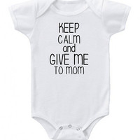 Keep Calm and Give me to Mom! Onesuit Baby Onesuit Baby bodysuit Cute Baby Onesuit Bodysuit Antique Fun Custom Color