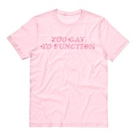 Too Gay To Function Pride Shirt