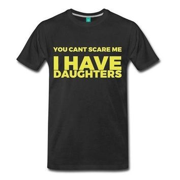 You Can't Scare me I Have Daughters T-Shirt Dad Tee - Funny Father T-shirt