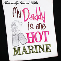 My Daddy is one HOT Marine with Dogtags USMC Custom Embroidered Saying Shirt or Bodysuit-Marine Baby-Semper Fi-Corps-Hero-Daddy's Girl