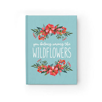 You Belong Among The Wildflowers - Writing Journal, Hardcover Notebook, Sketchbook, Blank or Lined Pages, 5x7 diary, cute floral notebook