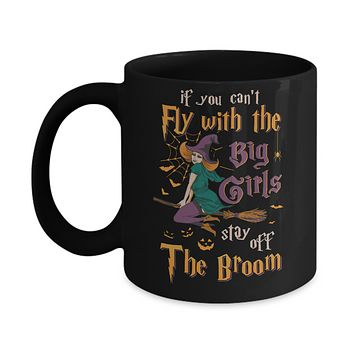 If You Can't Fly With Big Girls Stay Off Broom Witch Halloween Mug