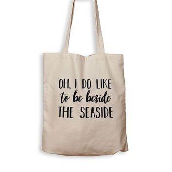 Oh, I Do Like To Be Beside The Seaside - Tote Bag