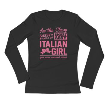 I'm The Classy, Sassy And A Bit Smart Assy Italian Girl You Were Warned About - Ladies' Long Sleeve T-Shirt